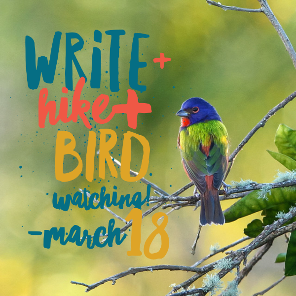 Write + Hike + Birding in March!
