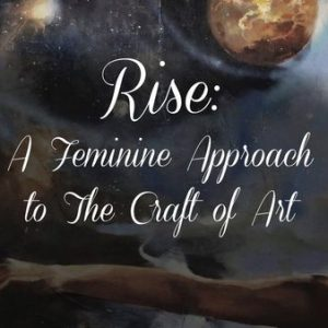 Join Us for RISE: A Feminine Approach to the Craft of Art